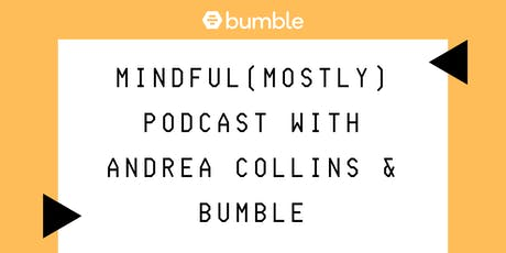 Mindful (Mostly) Podcast with Andrea Collins & Bumble tickets