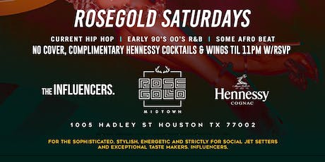 ROSE GOLD SATURDAYS - RSVP NOW! FREE ENTRY & COMPLIMENTARY HENNESSY COCKTAILS til 11PM w/RSVP | Info or Section Reservations 832.713.8404 Curated By @TheInfluencersHTX tickets