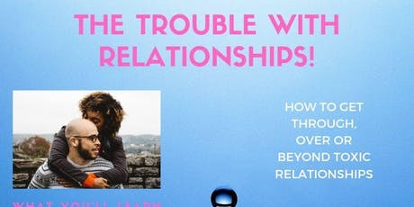 The Trouble with Relationships! tickets