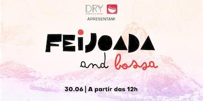 Dry e Famintas apresentam: Feijoada and Bossa