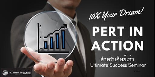 PERT In Action (10X Your Dream, 10X Your Income)