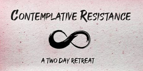 Contemplative Resistance: A Two Day Retreat tickets