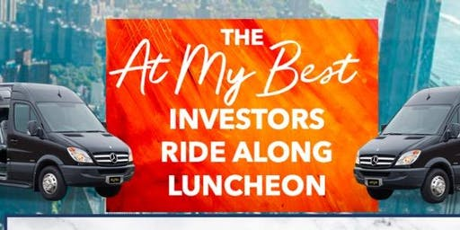 "THE ""AT MY BEST"" INVESTORS RIDE-ALONG & LUNCHEON"