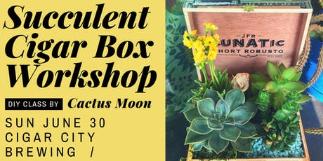 Succulent Cigar Box Workshop with Cactus Moon tickets