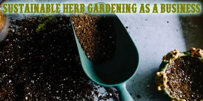 Sustainable Herb Gardening as a Business – Session One 2020