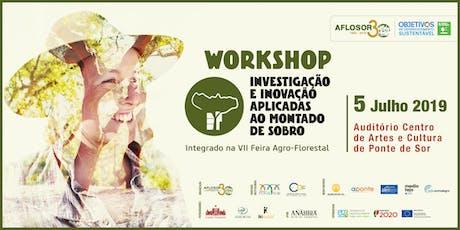 WORKSHOP | INVESTIGAÇÃO E INOVAÇÃO APLICADAS AO MONTADO DE SOBRO bilhetes