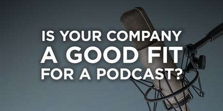 Is Your Company a Good Fit for a Podcast? tickets