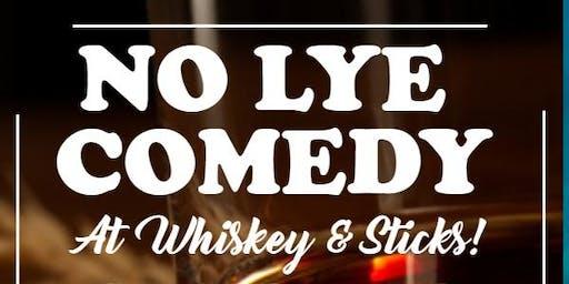 No Lye Comedy at Whiskey & Sticks!