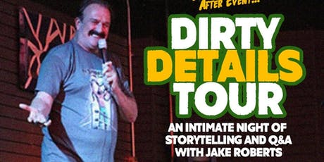 Dirty Details, an Intimate Night with Jake 'The Snake' Roberts tickets