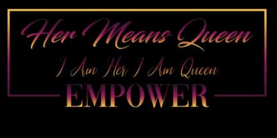 Her Means Queen 3rd Annual Women Empowerment Luncheon & Networking Event
