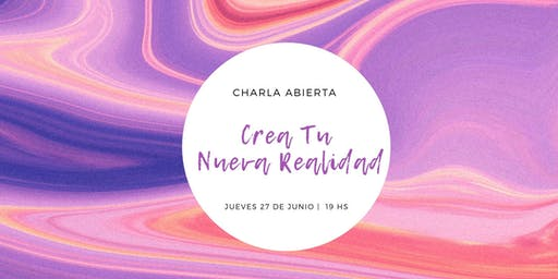 Charla Abierta: Crea tu Nueva Realidad