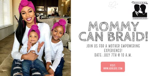 Central Florida Mommy Can Braid: A Braiding and Hair Management Workshop for Mommies