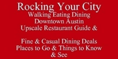 Rocking Your City Dining Downtown Deals Living in Austin or Visiting UT Places to Go & Things to Know & See