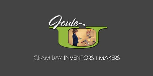 JOULE U . CRAM DAY for Inventors + Makers