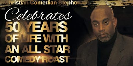 Christian Comedian Stephon Celebration of 50yrs of life All Star Comedy Roast tickets