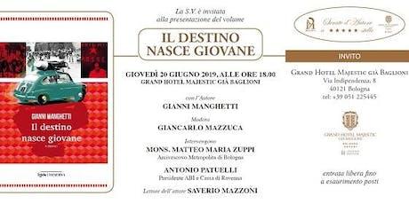 """Presentazione Libro """"Il Destino nasce Giovane"""" di Gianni Manghetti biglietti"""