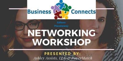 Networking Workshop - Hosted By Business Connects - Presented by PowerMatch & Ashley Assists, LLC