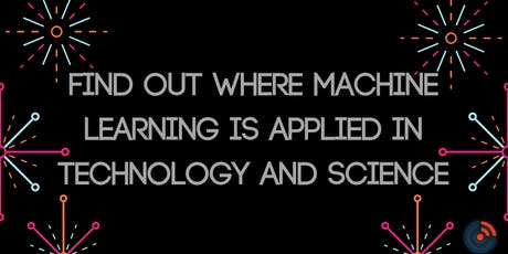 Find Out Where Machine Learning is Applied in Technology and Science tickets