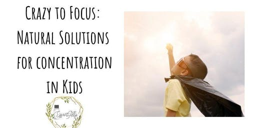 Crazy to Focus: Natural solutions for concentration in kids