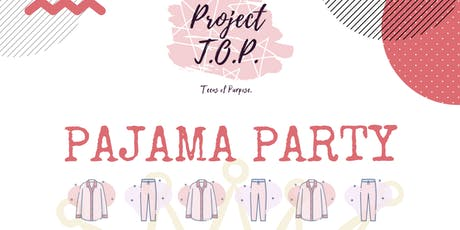 Project T.O.P. Pajama Party tickets