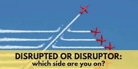 [New in KL] DISRUPTED OR DISRUPTOR:  which side are you on?  tickets