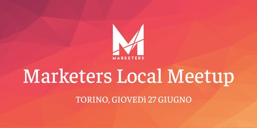 Marketers Meetup Torino | 27.06.19