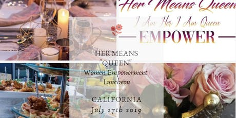 HER MEANS QUEEN WOMEN EMPOWERMENT LUNCHEON  CA EDITION tickets