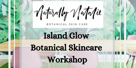 Island Glow - Botanical Skincare + Aromatherapy Workshop tickets