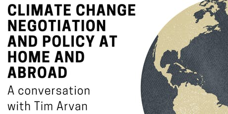 Climate Change Negotiation and Policy at Home and Abroad- A conversation with Tim Arvan tickets