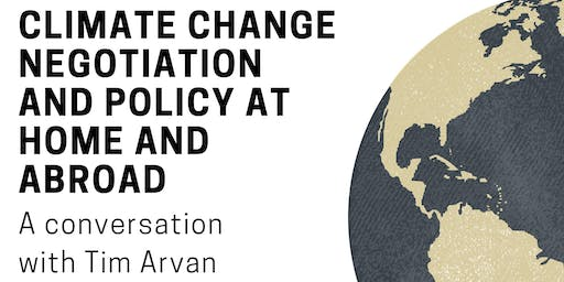 Climate Change Negotiation and Policy at Home and Abroad- A conversation with Tim Arvan