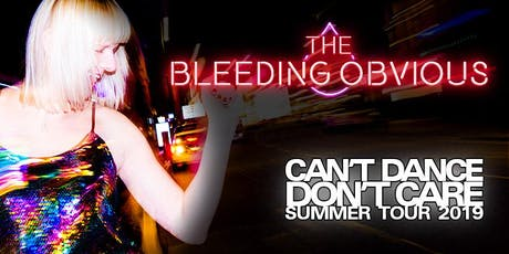 The Bleeding Obvious: Can't Dance, Don't Care tickets