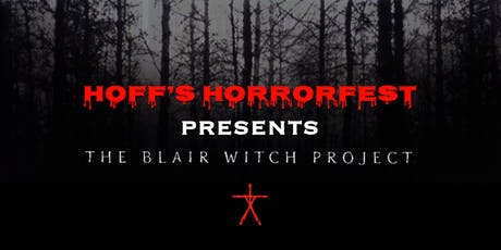 Hoff's Horrorfest Presents: THE BLAIR WITCH PROJECT! tickets