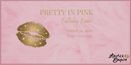 Lipstick Empire: Pretty in Pink Birthday Bash tickets