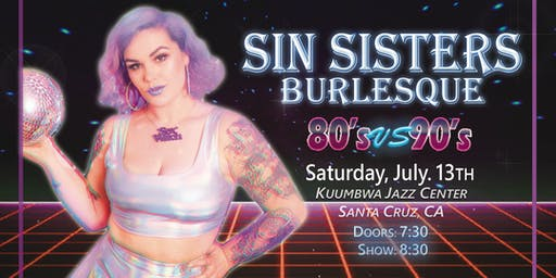 Sin Sisters Burlesque 80's vs. 90's show: Saturday July 13th