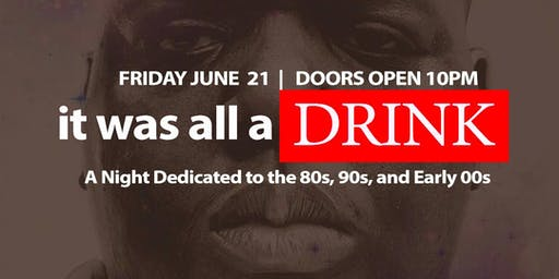 It Was All a Drink!!! A Night Dedicated to the 80s, 90s, and Early 2000s