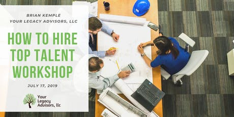 How to Hire Top Talent Workshop - FREE Class / JULY DATE tickets