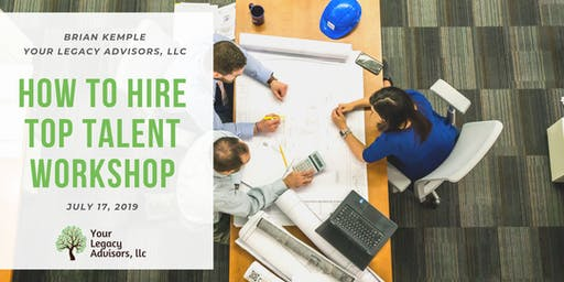 How to Hire Top Talent Workshop - FREE Class / JULY DATE