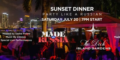 Miami Made in Russia July 20th Sunset Dinner Party @ The Deck Garden Island