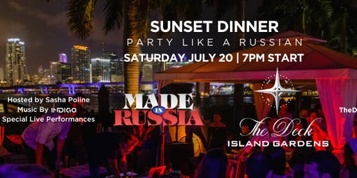 Miami Made in Russia July 20th Sunset Dinner Party @The Deck Island Gardens