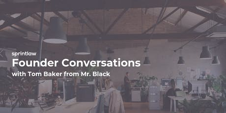 Founder Conversations with Tom Baker from Mr Black tickets