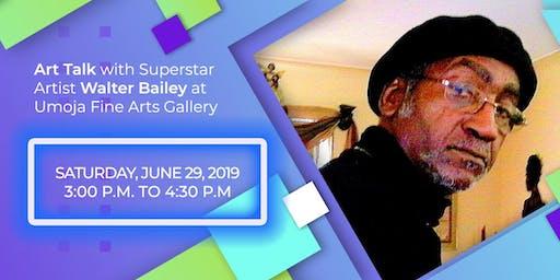 Art Talk with Super Star Artist Walter Bailey at Umoja Fine Arts Gallery
