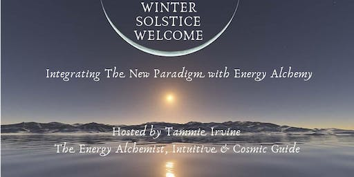 Winter Solstice Welcome: Integrating The New Paradigm with Energy Alchemy