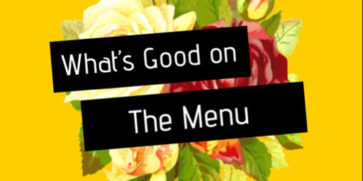 What's Good on the Menu - A Foodie Experience Series
