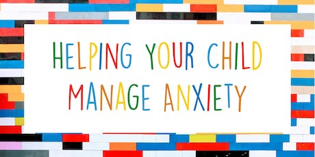 Helping Your Child Manage Anxiety - Parenting Workshop tickets