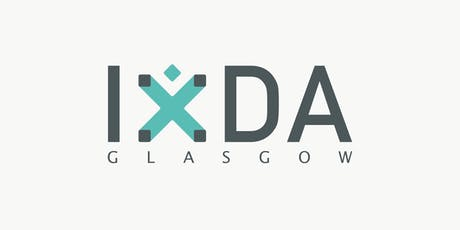 IxDA Glasgow - Interaction Design Association Monthly Meetup | August tickets