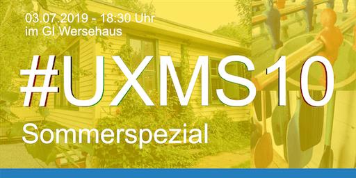 #UXMS10 - Sommerspezial