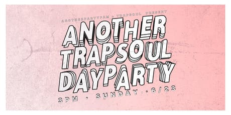 Another TrapSoul DAY Party with Another Party Fam & TrapSoul tickets