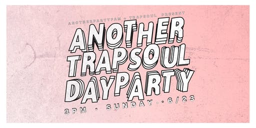 Another TrapSoul DAY Party with Another Party Fam & TrapSoul