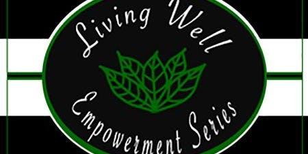 Living Well Empowerment Series