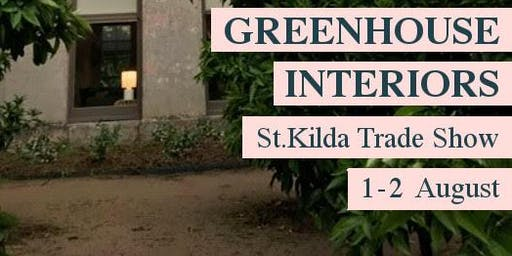 Greenhouse Interiors Trade Show - St Kilda - Thurs 1st Aug | 9am-7pm